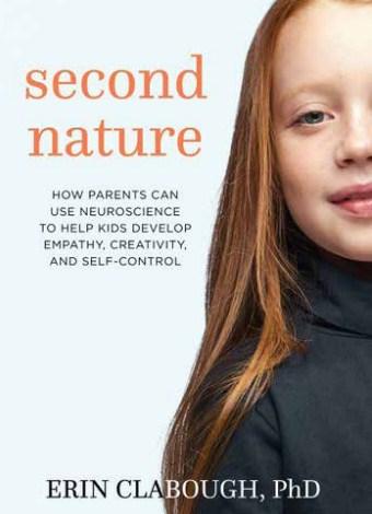 «Вторая натура: Как родители могут использовать нейронауки для развития чувства эмпатии, самоконтроля и творческого начала у своих детей»